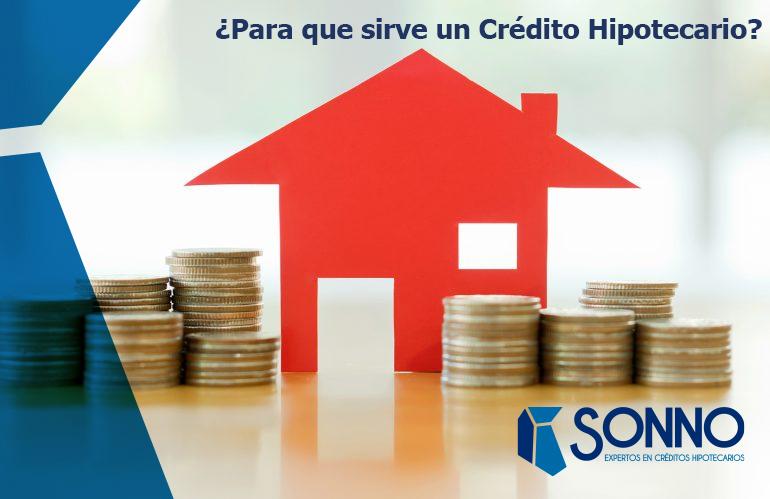 ¿Para que sirve un Crédito Hipotecario?